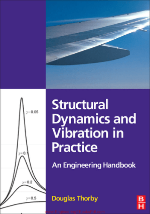 Structural Dynamics and Vibration In Practice an Engineering Handbook by Douglas Thorby