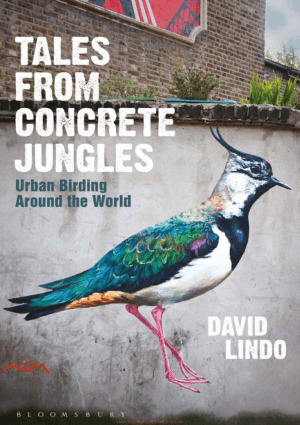 Tales from Concrete Jungles Urban Birding around the World By David Lindo