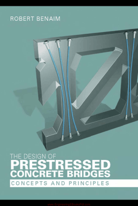 The Design of Prestressed Concrete Bridges Concepts and Principles By Robert Benaim
