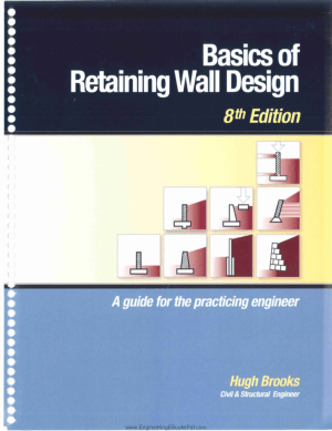 Basics of Retaining Wall Design 8th Edition, A Guide for the Practicing Engineer By Mr. Hugh Brooks