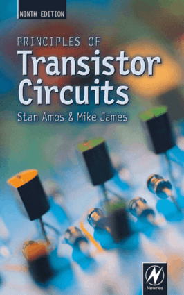 Principles of Transistor Circuits Ninth Edition Introduction to the Design of Amplifiers, Receivers and Digital Circuits By Mr. S. W. Amos and M. R. James
