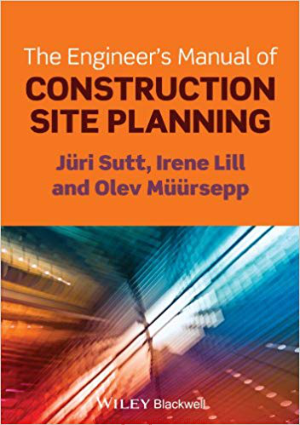 The Engineers Manual of Construction Site Planning By Mr. Juri Sutt, Olev Muursepp and Irene Lill