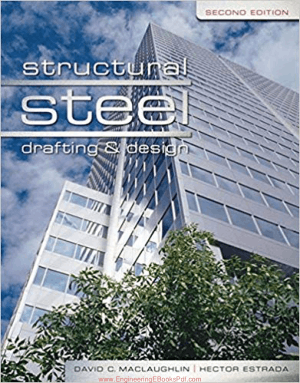 Structural Steel Drafting and Design Second Edition by David MacLaughlin and Hector Estrada