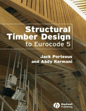 Structural Timber Design to Eurocode 5 by Jack Porteous and Abdy Kermani