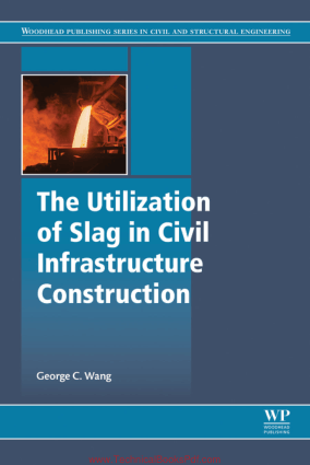 The Utilization of Slag in Civil Infrastructure Construction By George C Wang