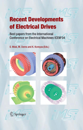 Recent Developments of Electrical Drives Best papers from the International Conference on Electrical Machines ICEM 04 by S. Wiak, M. Dems, and K. Kom˛ eza