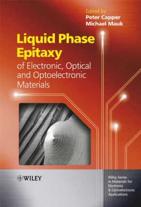 Liquid Phase Epitaxy of Electronic, Optical and Optoelectronic Materials by Peter Capper and Michael Mauk