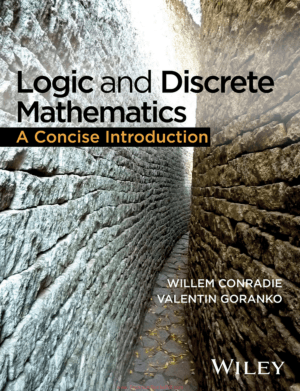 Logic and Discrete Mathematics A Concise Introduction by Willem Conradie and Valentin Goranko