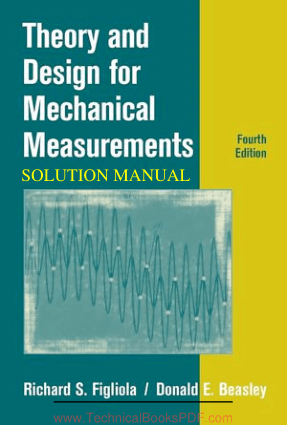 Theory and Design for Mechanical Measurements  Solution Manual 4th Edition By Richard S. Figliola and Donald E. Beasley