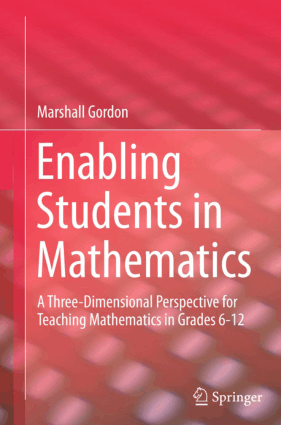 Enabling Students in Mathematics A Three Dimensional Perspective for Teaching Mathematics in Grades 6 -12 By Marshall Gordon
