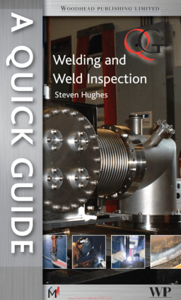A Quick Guide to Welding and Weld Inspection By Steven E. Hughes Series editor Clifford Matthews