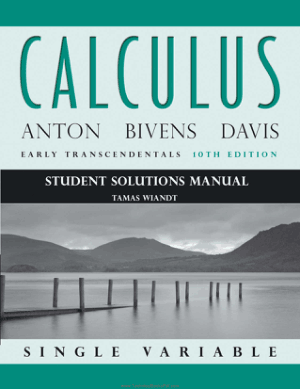 Calculus Early Transcendentals Single Variable, Student Solutions Manual Tenth Edition By Howard Anton, Tamas Wiandt, Irl Bivens and Stephen L Davis