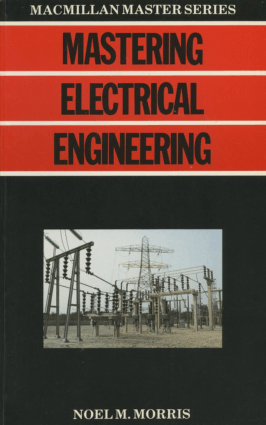 Mastering Electrical Engineering By Noel M. Morris