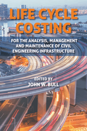 Life Cycle Costing for the Analysis, Management and Maintenance of Civil Engineering Infrastructure by John W. Bull