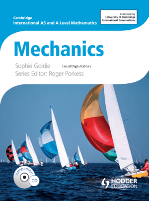 International AS and A Level Mathematics Mechanics By Sophie Goldie Series Editor Roger Porkess