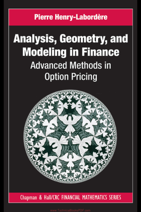 Analysis, Geometry, and Modeling in Finance Advanced Methods in Option Pricing By Pierre Henry Labordere