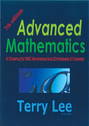 Advance Mathematics a Complete HSC Mathematics extension 2 course 7th Edition by Terry Lee