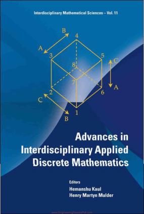 Advances in Interdisciplinary Applied Discrete Mathematics By Hemanshu Kaul and Henry Martyn Mulder