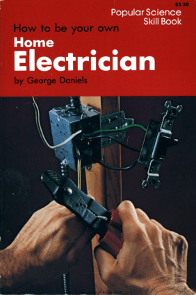 How to Be Your Own Home Electrician by George Daniels