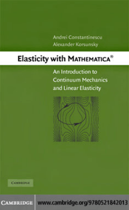 Elasticity with Mathematica, an Introduction to Continuum Mechanics and Linear Elasticity by Alexander Korsunsky and Andrei Constantinescu