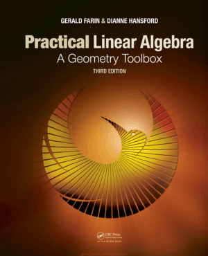 Practical Linear Algebra A Geometry Toolbox Third Edition by Gerald Farin and Dianne Hansford