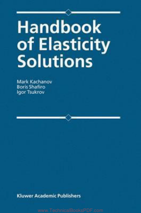 Handbook of Elasticity Solutions by Mark Kachanov, Boris Shafiro and Igor Tsukrov