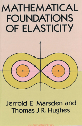 Mathematical Foundations of Elasticity by Jerrold E. Marsden and Thomas 1. R. Hughes