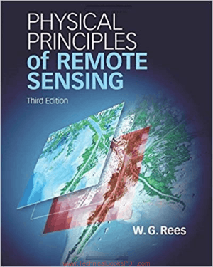 Physical Principles of Remote Sensing Third Edition by W. G. Rees