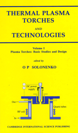 Thermal Plasma Torches and Technologies Volume 1 Plasma Torches. Basic Studies and Design by O.P. Solonenko