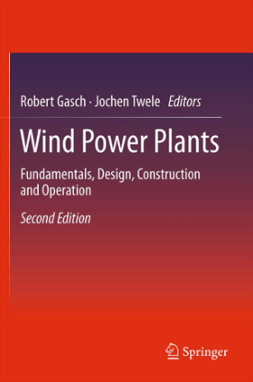 Wind Power Plants Fundamentals, Design, Construction and Operation Second Edition By Robert Gasch and Jochen Twele