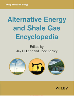 Alternative Energy and Shale Gas Encyclopedia by Jay H. Lehr, Jack Keeley and Thomas B. Kingery