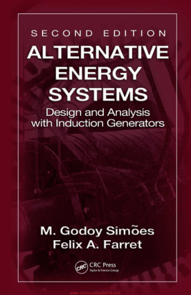Alternative Energy Systems Design and Analysis with Induction Generators Second Edition by M. Godoy Simoes and Felix A. Farret