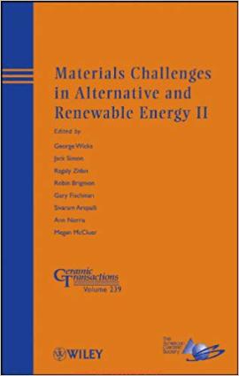 Materials Challenges in Alternative and Renewable Energy II Ceramic Transactions, Volume 239 by George Wicks, Jack Simon, Ragaiy Zidan, Robin Brigmon, Gary Fischman, Sivaram Arepalli and Ann Norris