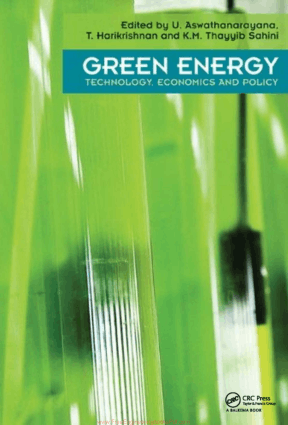 Green Energy Technology, Economics and Policy By U. Aswathanarayana, T. Harikrishnan and K.M. Thayyib Sahini