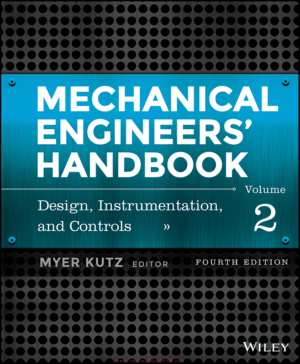 Mechanical Engineers Handbook Volume 2 Design, Instrumentation and Controls  4th Edition by Myer Kutz