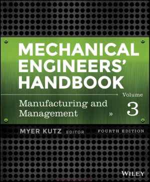 Mechanical Engineers Handbook Volume 3 Manufacturing and Management 4th Edition by Myer Kutz