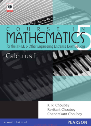 Calculus 1 Course In Mathematics for the IIT JEE and Other Engineering Examinations by K. R. Choubey, Chandrakant Choubey and Ravikant Choubey