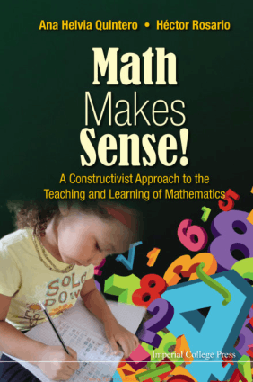 Math Makes Sense a Constructivist Approach to the Teaching and Learning of Mathematics by Ana Helvia Quintero and Hector Rosario