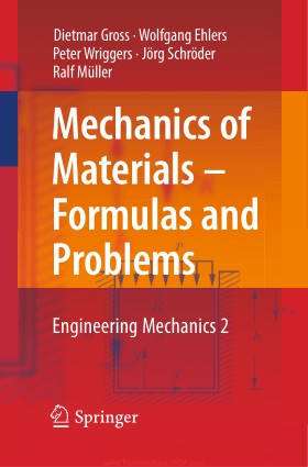 Mechanics of Materials Formulas and Problems Engineering Mechanics 2 by Dietmar Gross, Wolfgang Ehlers, Peter Wriggers, Ralf Muller and Jorg Schroder