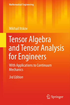 Tensor Algebra and Tensor Analysis for Engineers with Applications to Continuum Mechanics Third Edition by Mikhail Itskov