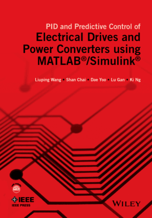 PID and Predictive Control Of Electrical Drives and Power Converters Using MATLAB Simulink By Liuping Wang, Shan Chai, Dae Yoo, Lu Gan and Ki Ng