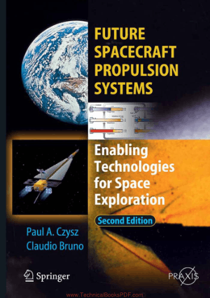 Future Spacecraft Propulsion Systems Enabling Technologies for Space Exploration Second Edition by Paul A. Czysz and Claudio Bruno