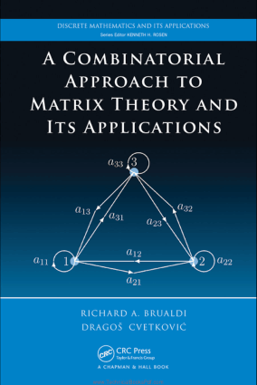 A Combinatorial Approach to Matrix Theory and Its Applications by Richard A. Brualdi and Dragos Cvetkovic