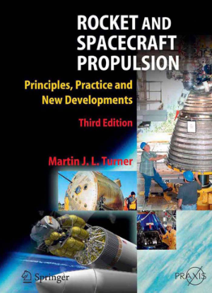 Rocket and Spacecraft Propulsion Principles, Practice and New Developments Third Edition by Martin J. L. Turner