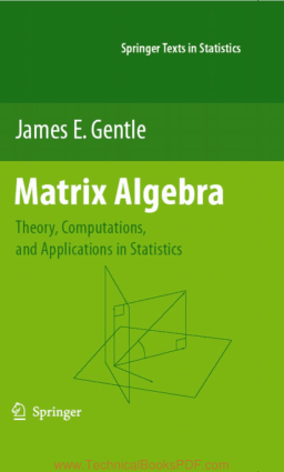 Matrix Algebra Theory, Computations, and Applications in Statistics by James E. Gentle