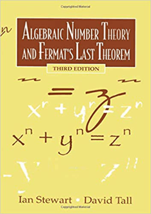 Algebraic Number Theory and Fermat's Last Theorem Third Edition by Ian Stewart and David Tall