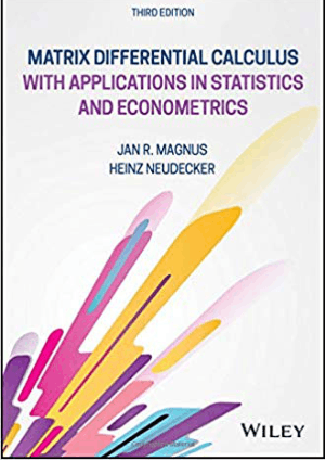 Matrix Differential Calculus with Applications in Statistics and Econometrics Third Edition by Jan R. Magnus and Heinz Neudecker