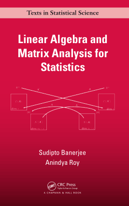Linear Algebra and Matrix Analysis for Statistics by Sudipto Banerjee and Anindya Roy