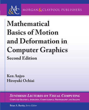 Mathematical Basics of Motion and Deformation in Computer Graphics Second Edition by Ken Anjyo and Hiroyuki Ochiai