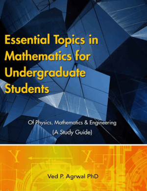 Essential Topics in Mathematics for Undergraduate Students of Physics, Mathematics and Engineering by Ved P. Agrwal